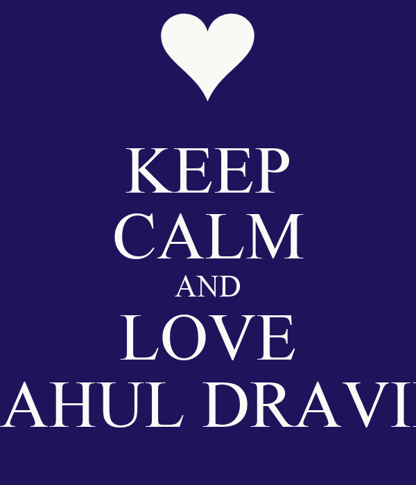 KEEP CALM AND LOVE RAHUL DRAVID