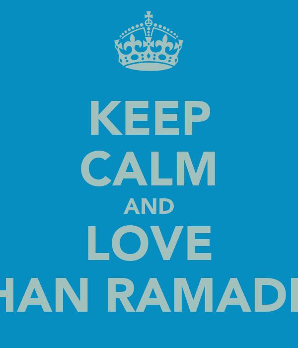 KEEP CALM AND LOVE RAIHAN RAMADHAN