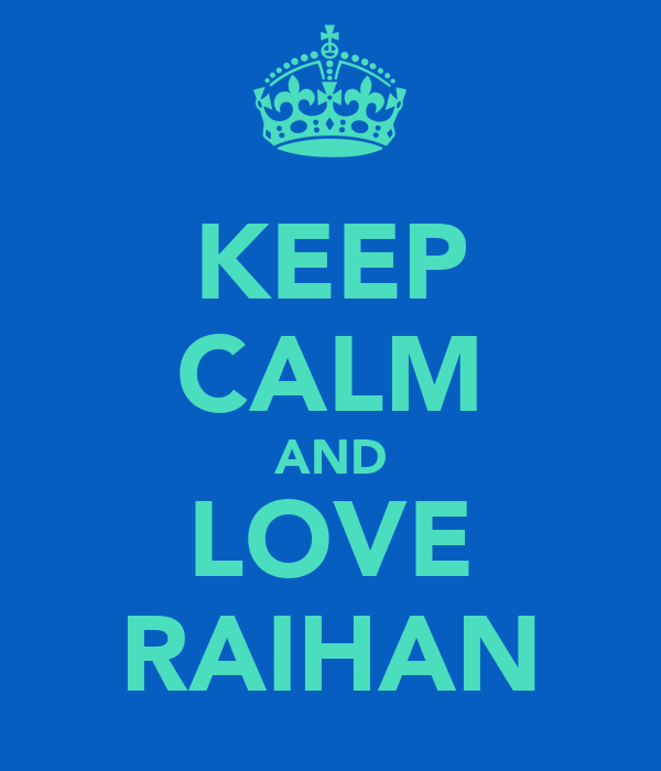 KEEP CALM AND LOVE RAIHAN