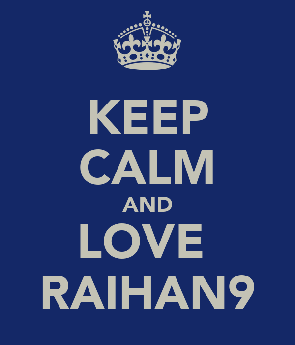 KEEP CALM AND LOVE  RAIHAN9