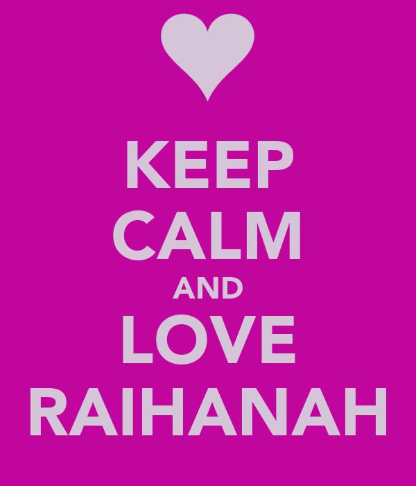 KEEP CALM AND LOVE RAIHANAH