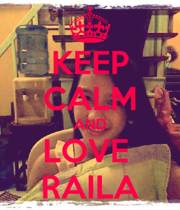 KEEP CALM AND LOVE  RAILA