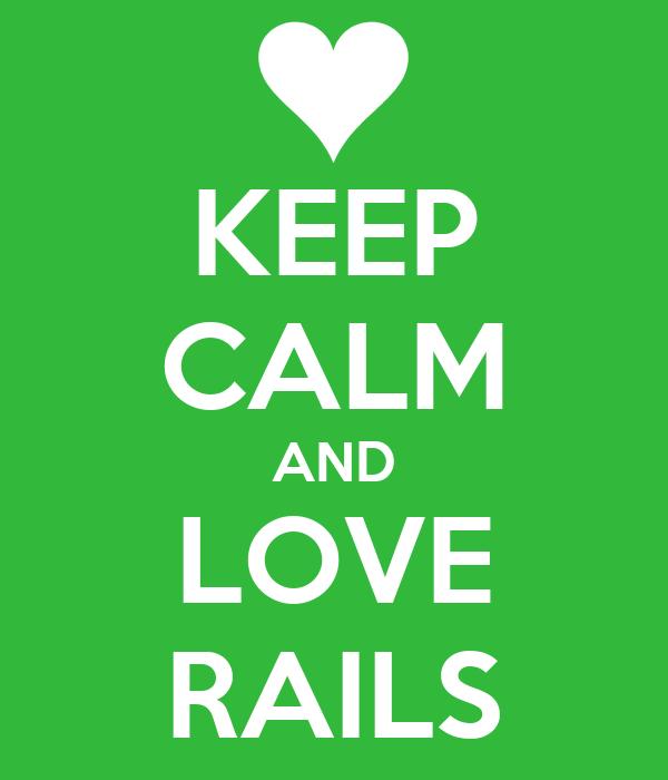 KEEP CALM AND LOVE RAILS