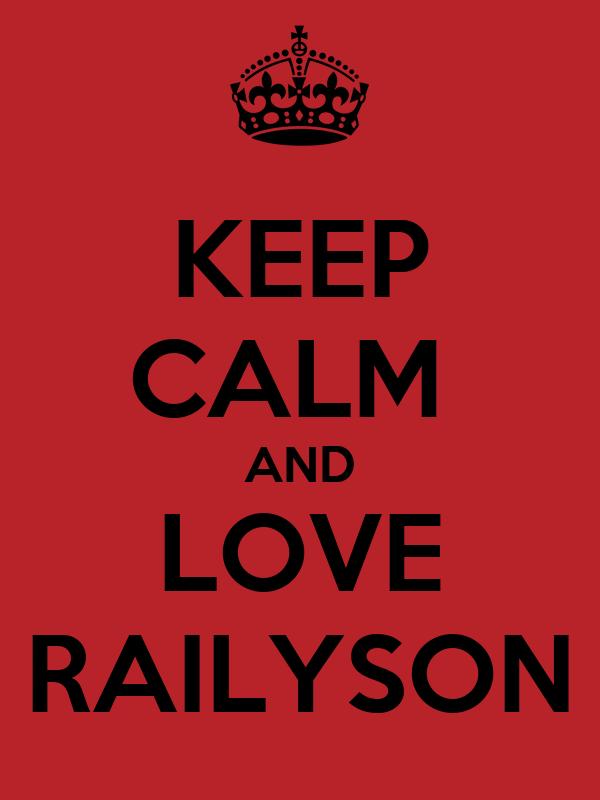 KEEP CALM  AND LOVE RAILYSON