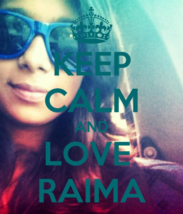 KEEP CALM AND LOVE  RAIMA