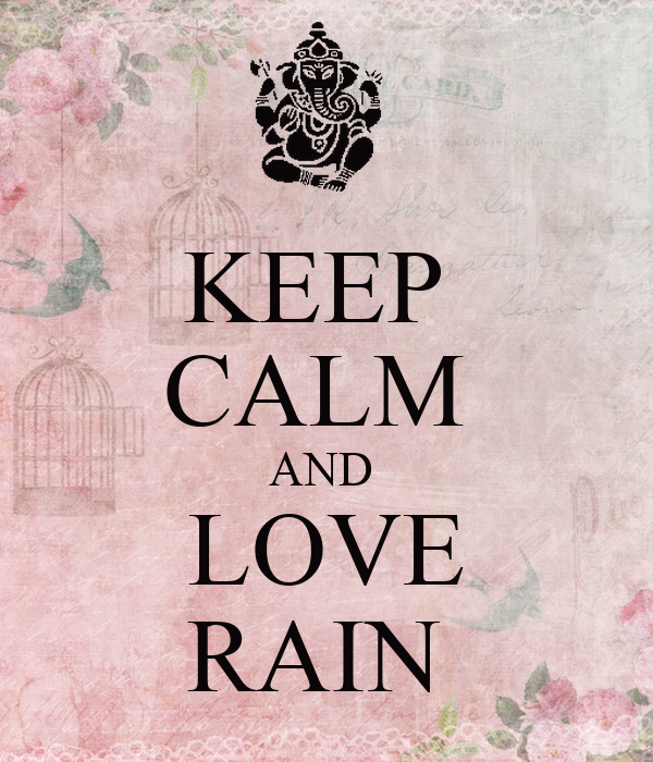 KEEP  CALM  AND  LOVE RAIN