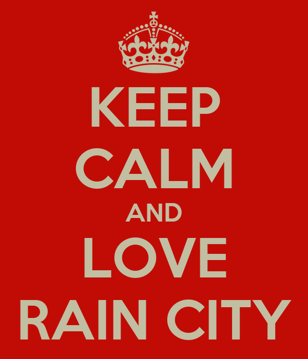 KEEP CALM AND LOVE RAIN CITY