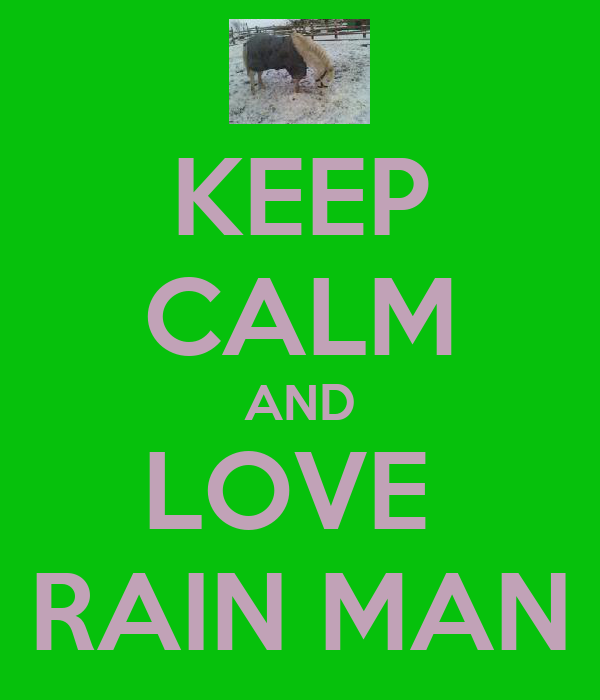KEEP CALM AND LOVE  RAIN MAN