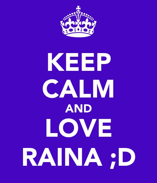 KEEP CALM AND LOVE RAINA ;D