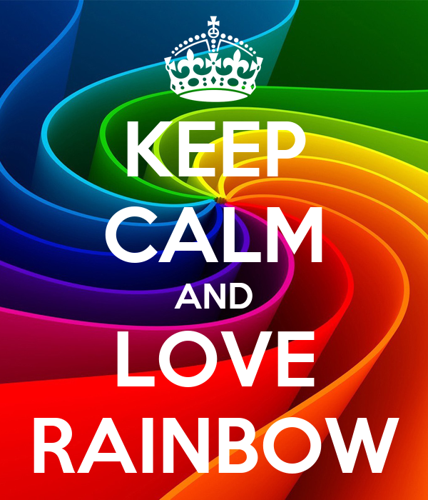 KEEP CALM AND LOVE RAINBOW