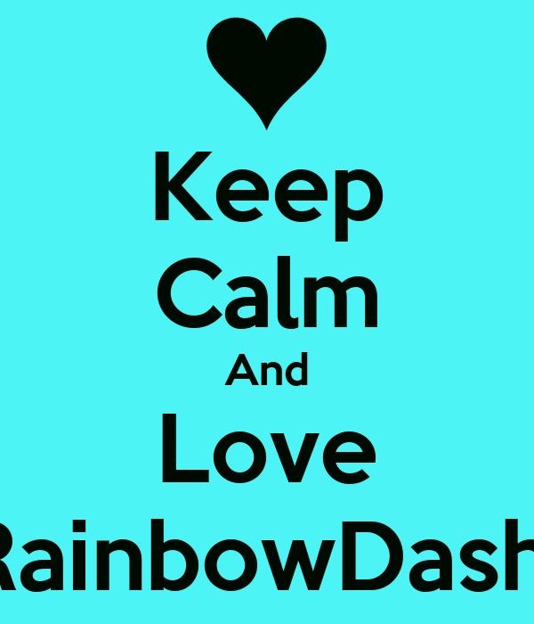 Keep Calm And Love RainbowDash.