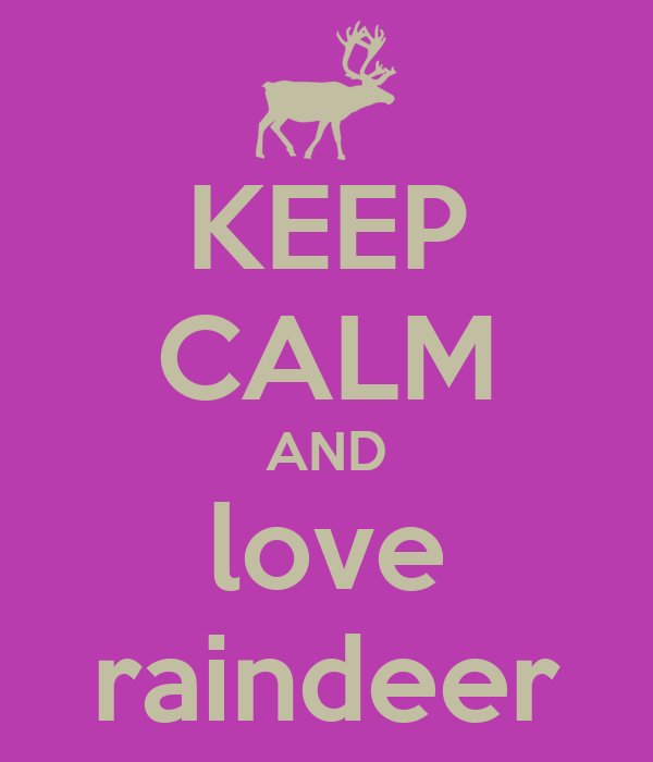 KEEP CALM AND love raindeer