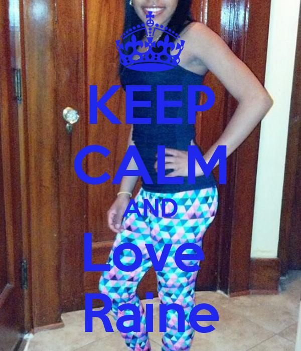 KEEP CALM AND Love  Raine