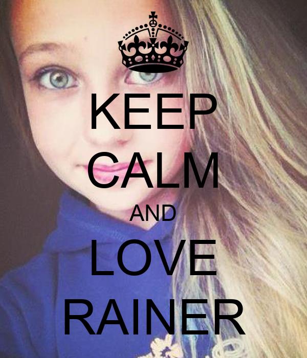KEEP CALM AND LOVE RAINER