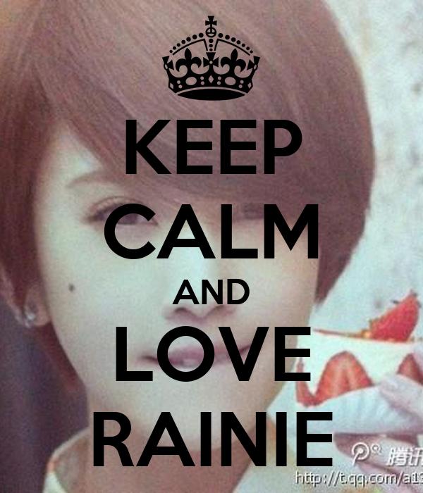 KEEP CALM AND LOVE RAINIE