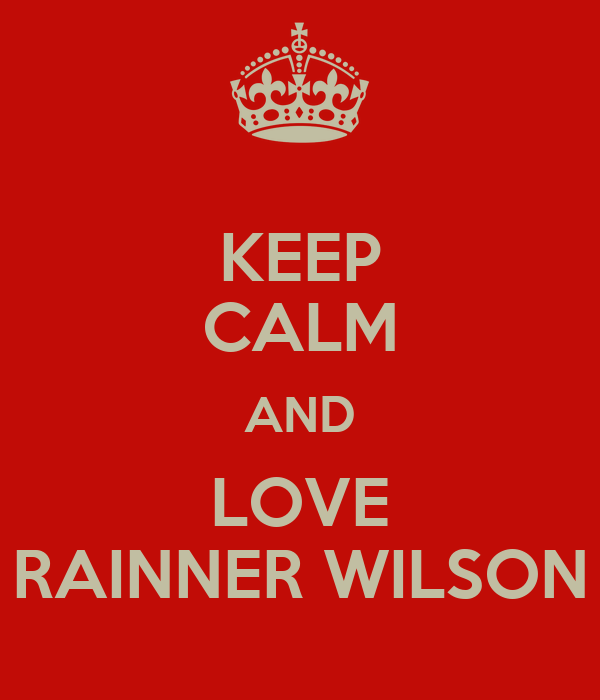 KEEP CALM AND LOVE RAINNER WILSON