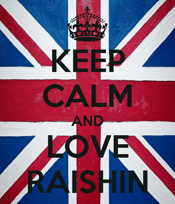 KEEP CALM AND LOVE RAISHIN