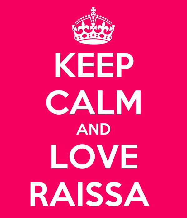 KEEP CALM AND LOVE RAISSA