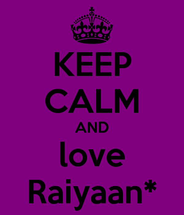 KEEP CALM AND love Raiyaan*