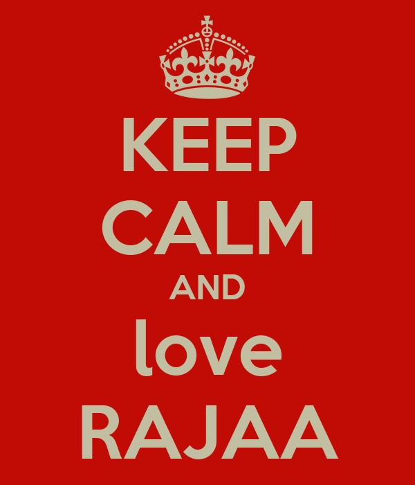 KEEP CALM AND love RAJAA