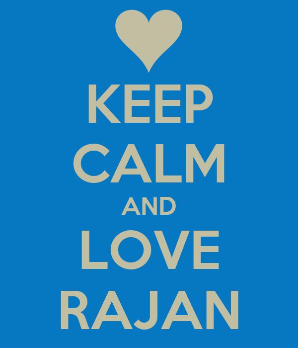 KEEP CALM AND LOVE RAJAN