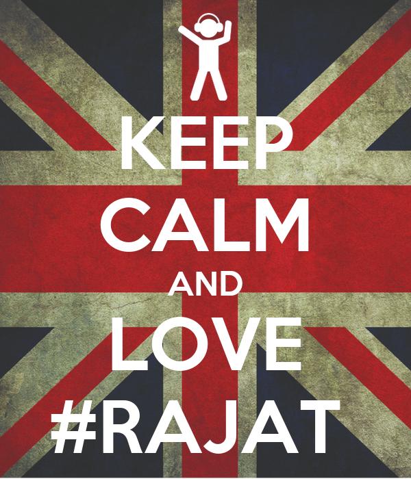 KEEP CALM AND LOVE #RAJAT