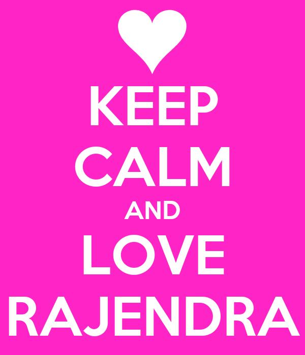 KEEP CALM AND LOVE RAJENDRA