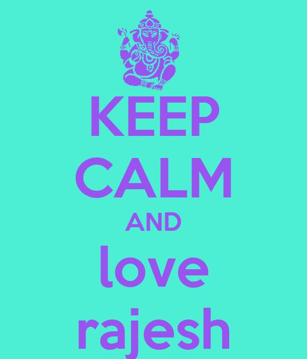 KEEP CALM AND love rajesh