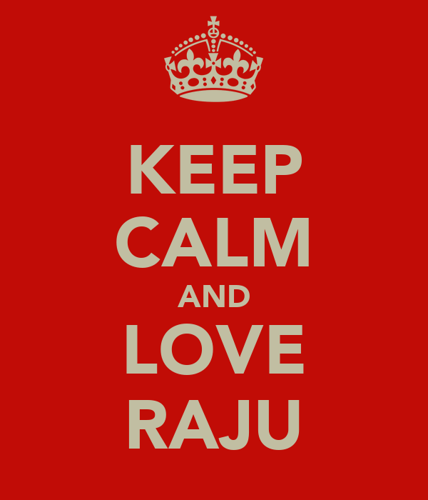 KEEP CALM AND LOVE RAJU