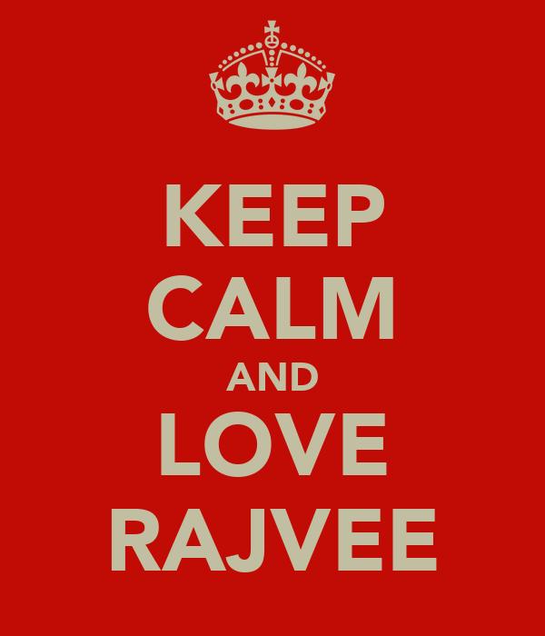 KEEP CALM AND LOVE RAJVEE