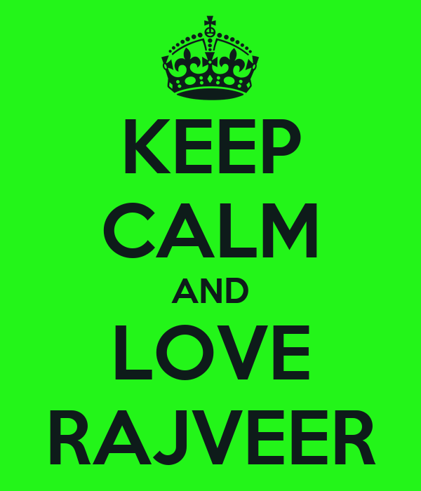 KEEP CALM AND LOVE RAJVEER