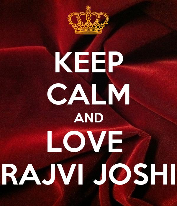 KEEP CALM AND LOVE  RAJVI JOSHI