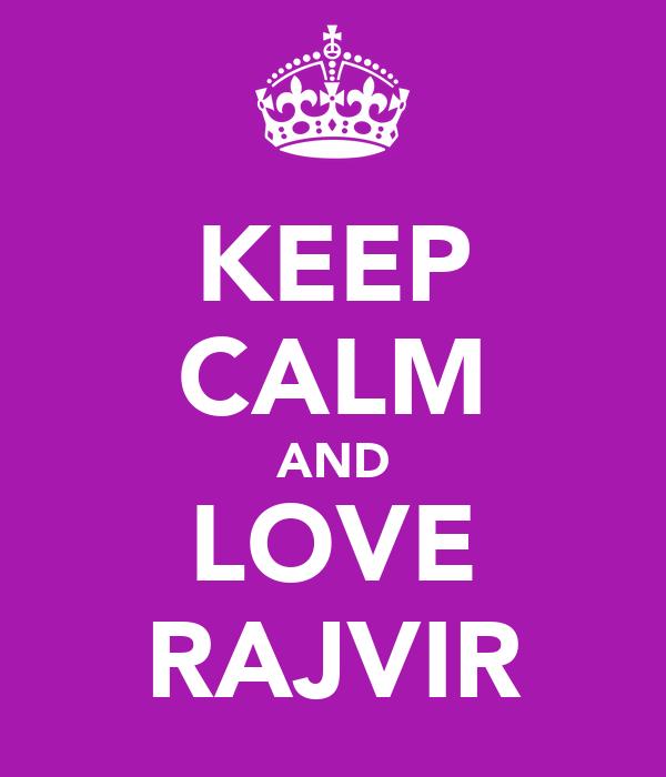 KEEP CALM AND LOVE RAJVIR