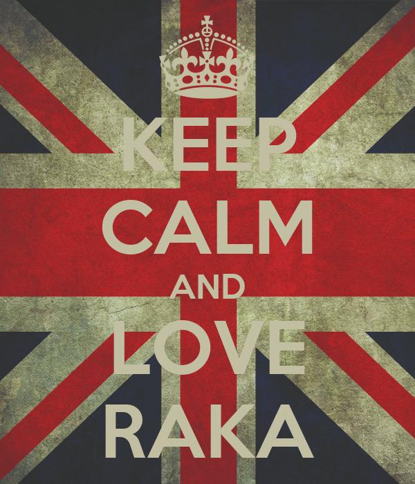 KEEP CALM AND LOVE RAKA
