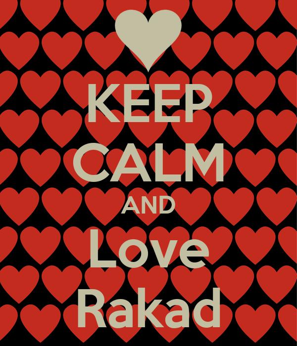 KEEP CALM AND Love Rakad
