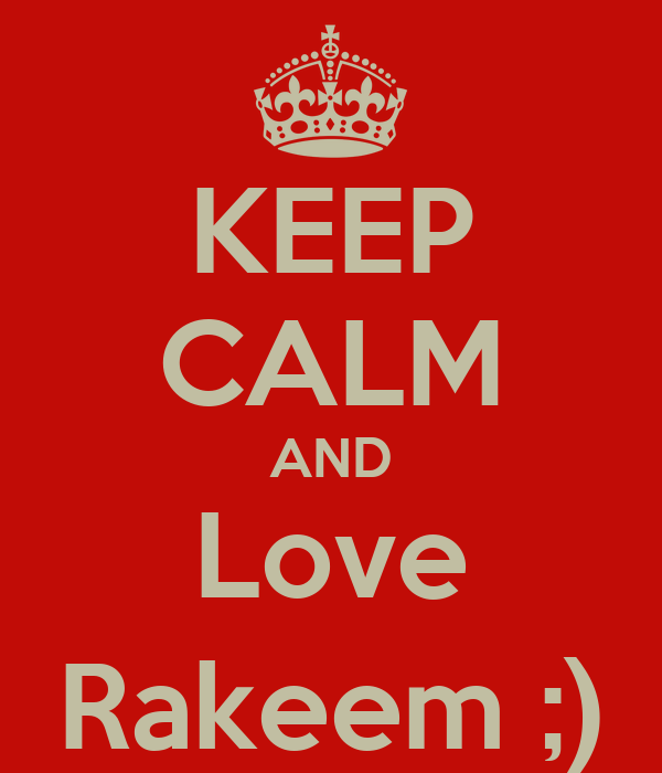 KEEP CALM AND Love Rakeem ;)