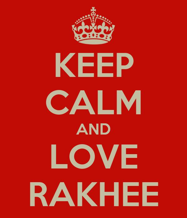 KEEP CALM AND LOVE RAKHEE