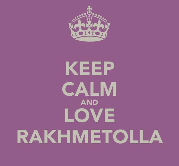 KEEP CALM AND LOVE RAKHMETOLLA