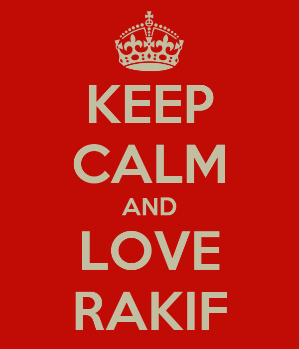 KEEP CALM AND LOVE RAKIF