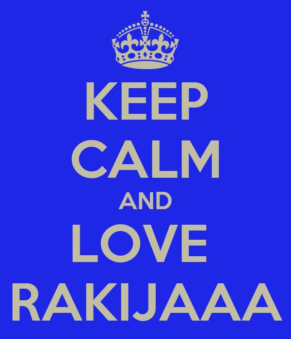 KEEP CALM AND LOVE  RAKIJAAA