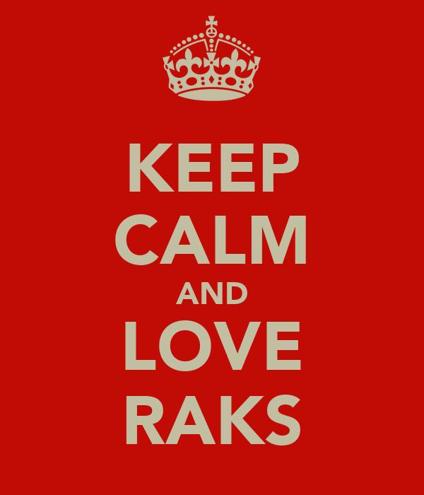 KEEP CALM AND LOVE RAKS