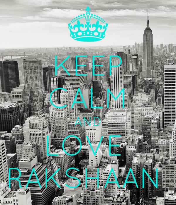 KEEP CALM AND LOVE  RAKSHAAN