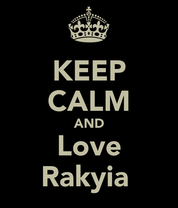 KEEP CALM AND Love Rakyia