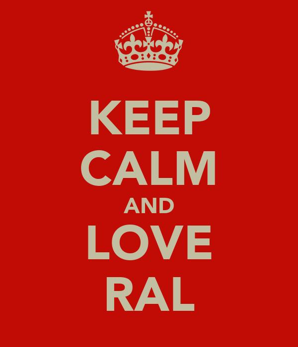 KEEP CALM AND LOVE RAL