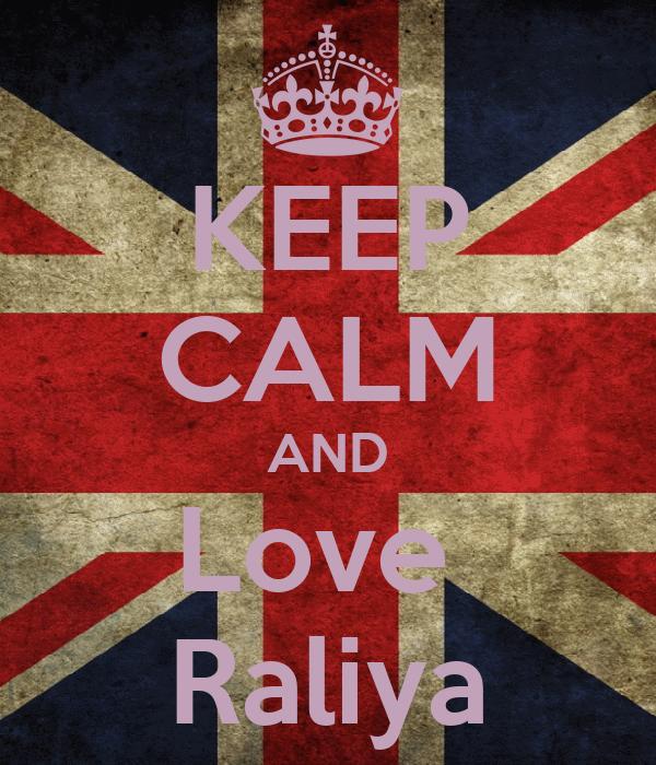 KEEP CALM AND Love  Raliya