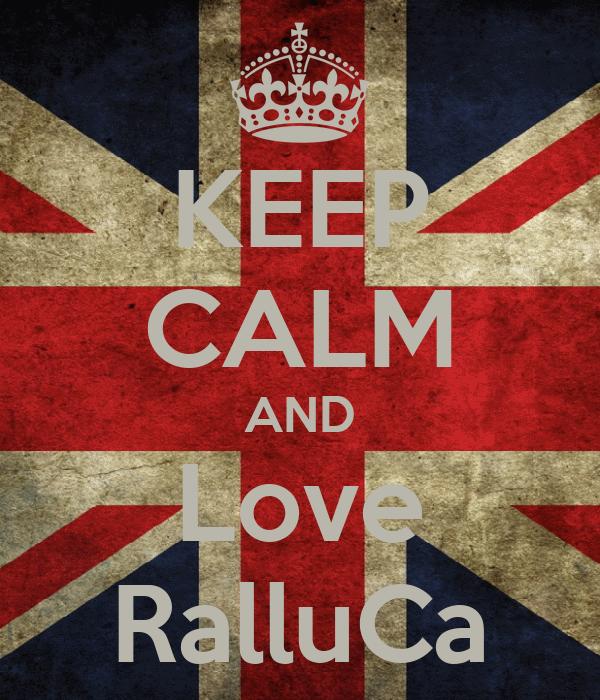 KEEP CALM AND Love RalluCa