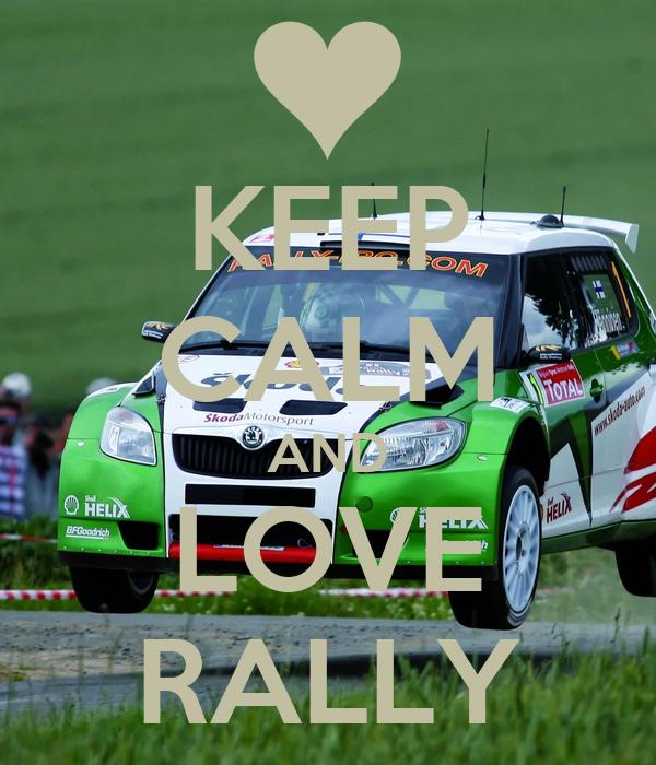 KEEP CALM AND LOVE RALLY