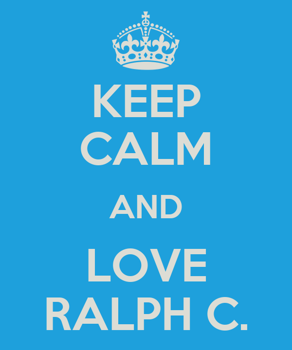 KEEP CALM AND LOVE RALPH C.