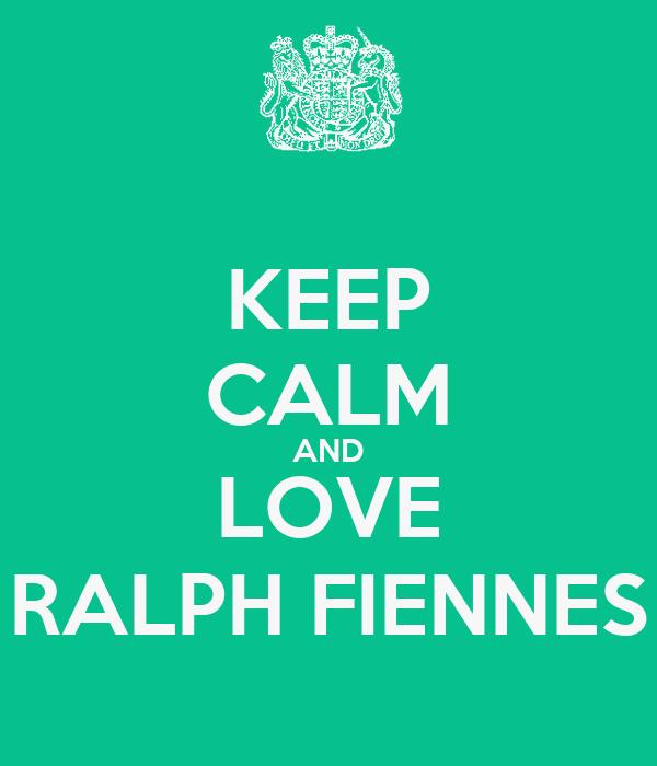 KEEP CALM AND LOVE RALPH FIENNES