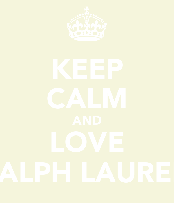 KEEP CALM AND LOVE RALPH LAUREN